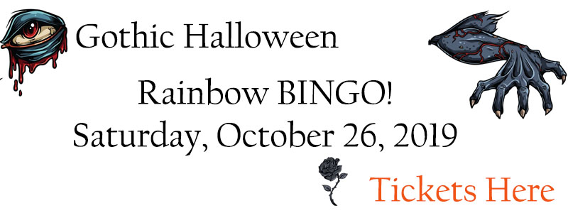 Gothic Halloween Rainbow BINGO! Saturday, October 26th, 5:30 -10 pm