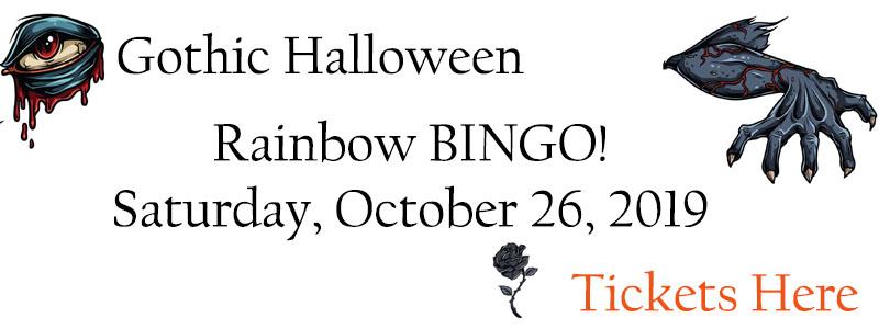 Gothis Halloween Rainbow BINGO! Saturday, October 26th, 5:30 -10 pm